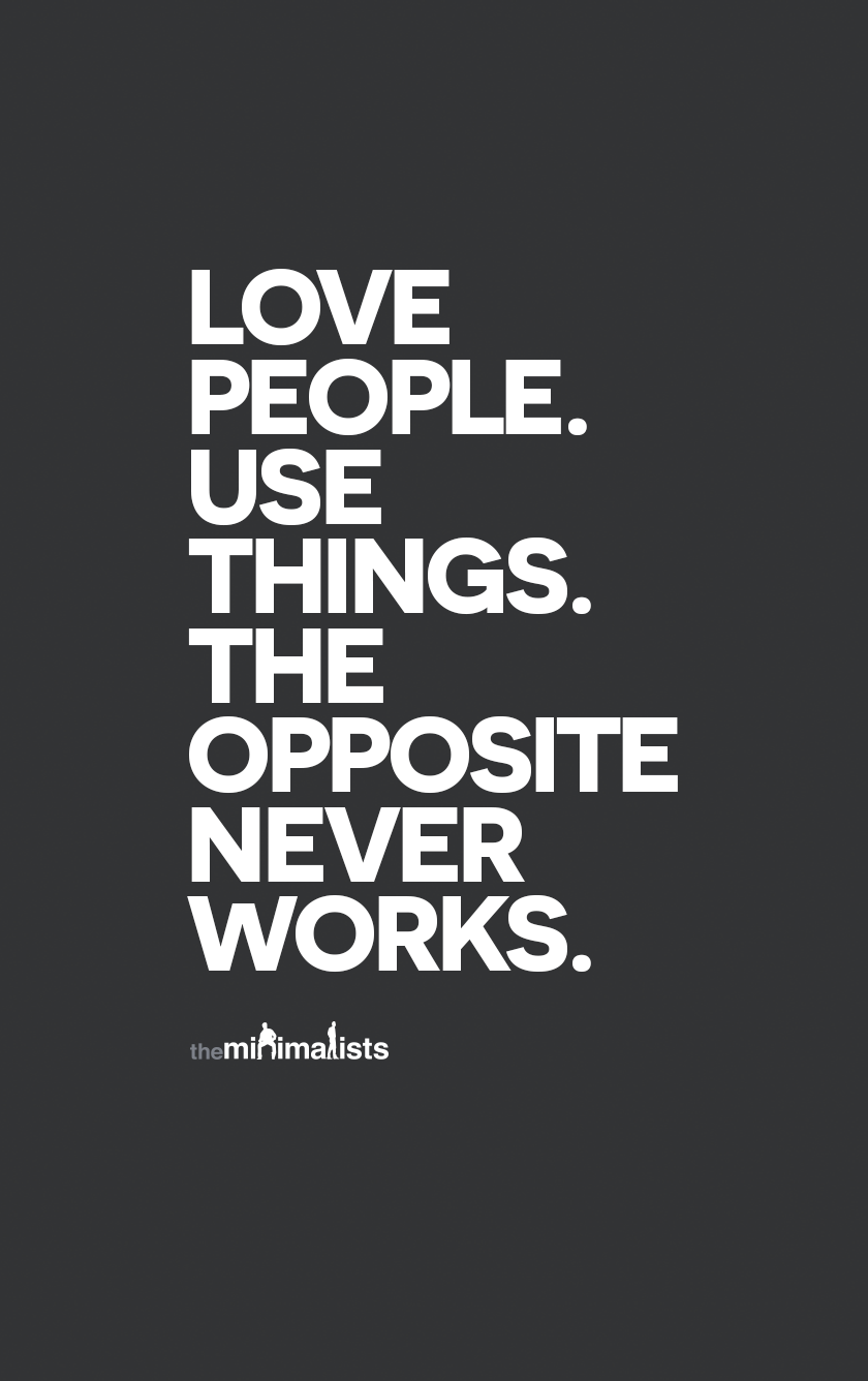 Image result for love people use things the opposite never works