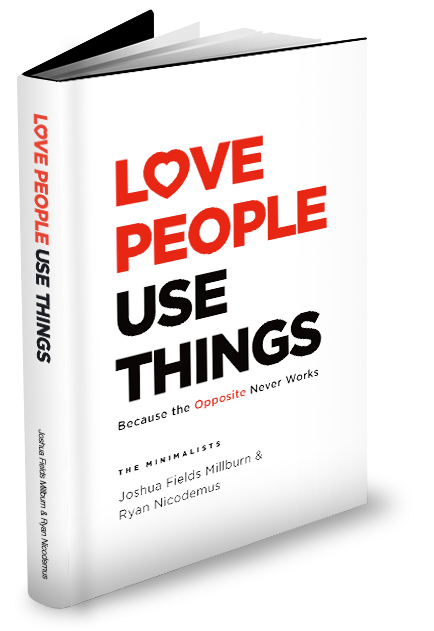 LOVE PEOPLE USE THINGS
